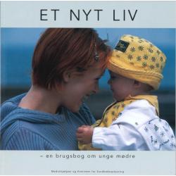 Et nyt liv - en brugsbog om unge mødre (bog)